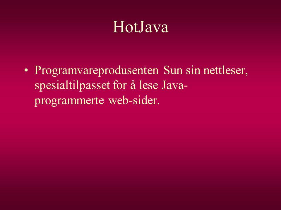HotJava •Programvareprodusenten Sun sin nettleser, spesialtilpasset for å lese Java- programmerte web-sider.