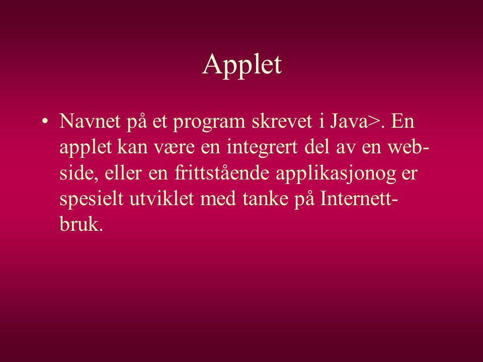 Applet •Navnet på et program skrevet i Java>. En applet kan være en integrert del av en web- side, eller en frittstående applikasjonog er spesielt utv