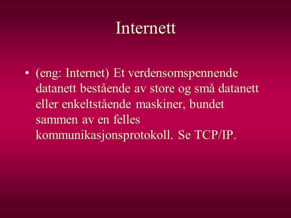 Internett •(eng: Internet) Et verdensomspennende datanett bestående av store og små datanett eller enkeltstående maskiner, bundet sammen av en felles