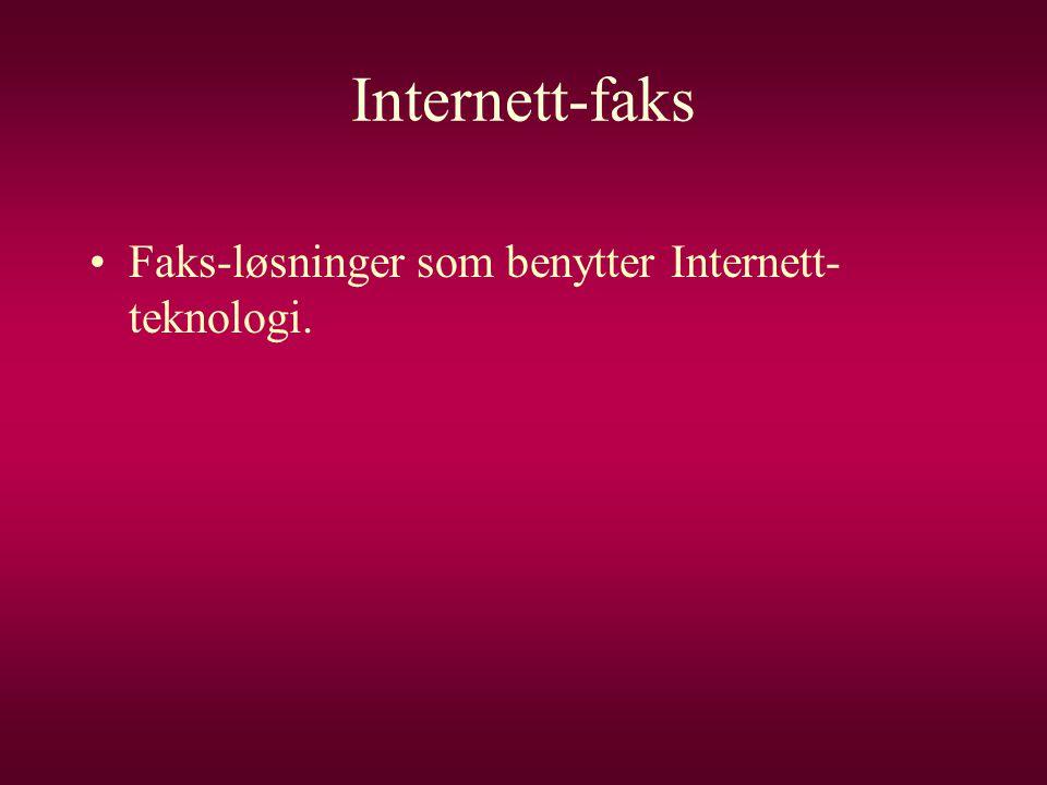 Internett-faks •Faks-løsninger som benytter Internett- teknologi.