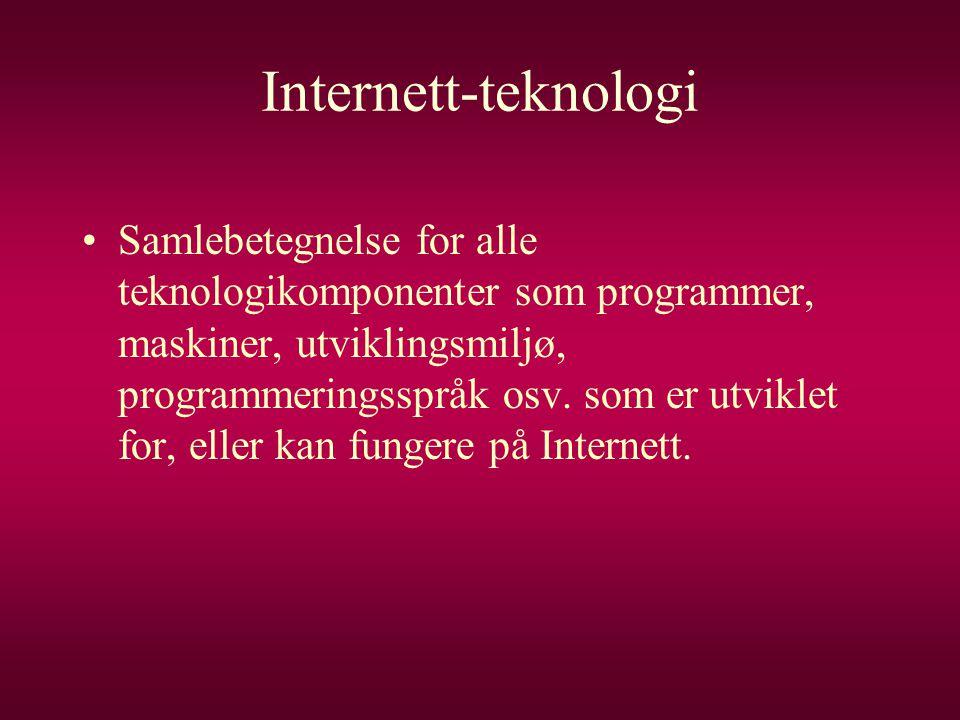 Internett-teknologi •Samlebetegnelse for alle teknologikomponenter som programmer, maskiner, utviklingsmiljø, programmeringsspråk osv. som er utviklet