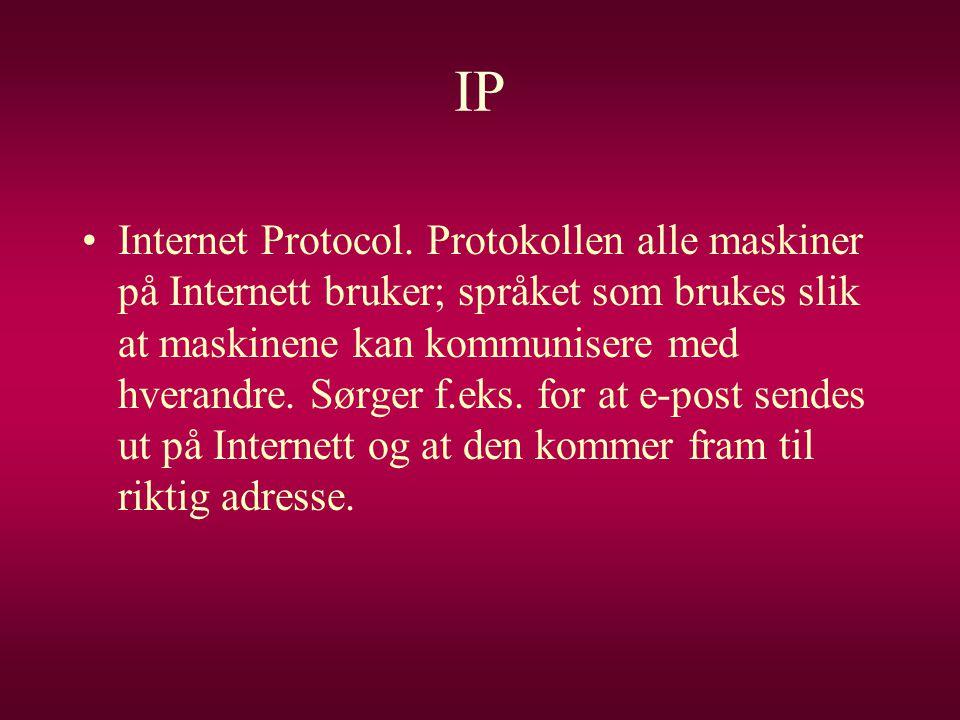 IP •Internet Protocol. Protokollen alle maskiner på Internett bruker; språket som brukes slik at maskinene kan kommunisere med hverandre. Sørger f.eks
