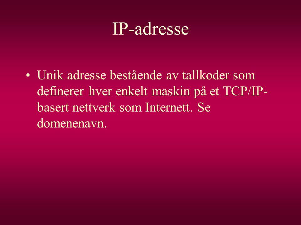 IP-adresse •Unik adresse bestående av tallkoder som definerer hver enkelt maskin på et TCP/IP- basert nettverk som Internett. Se domenenavn.