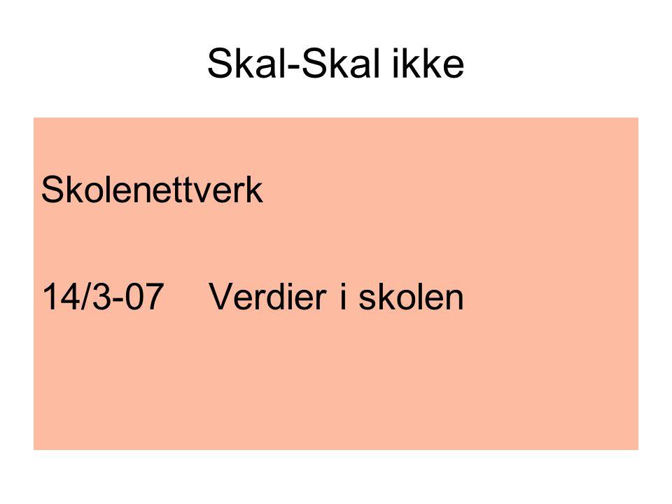 Skal-Skal ikke Skolenettverk 14/3-07 Verdier i skolen