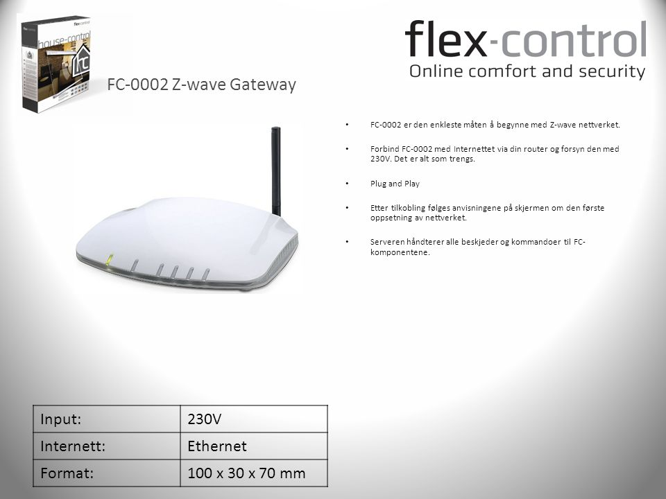 FC-0002 Z-wave Gateway Input:230V Internett:Ethernet Format:100 x 30 x 70 mm • FC-0002 er den enkleste måten å begynne med Z-wave nettverket. • Forbin