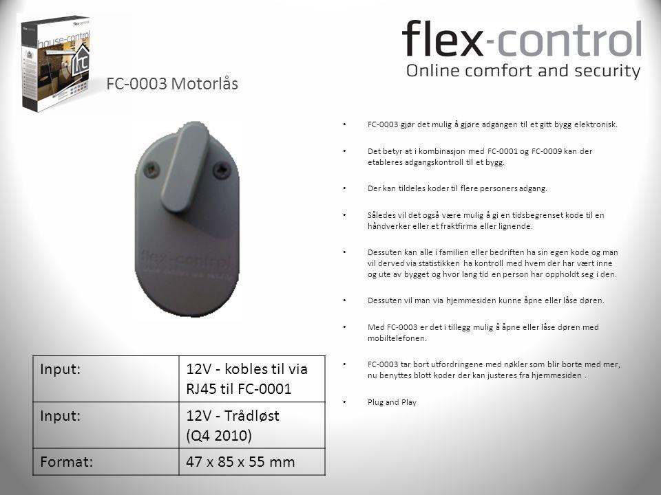 FC-0003 Motorlås Input:12V - kobles til via RJ45 til FC-0001 Input:12V - Trådløst (Q4 2010) Format:47 x 85 x 55 mm • FC-0003 gjør det mulig å gjøre ad
