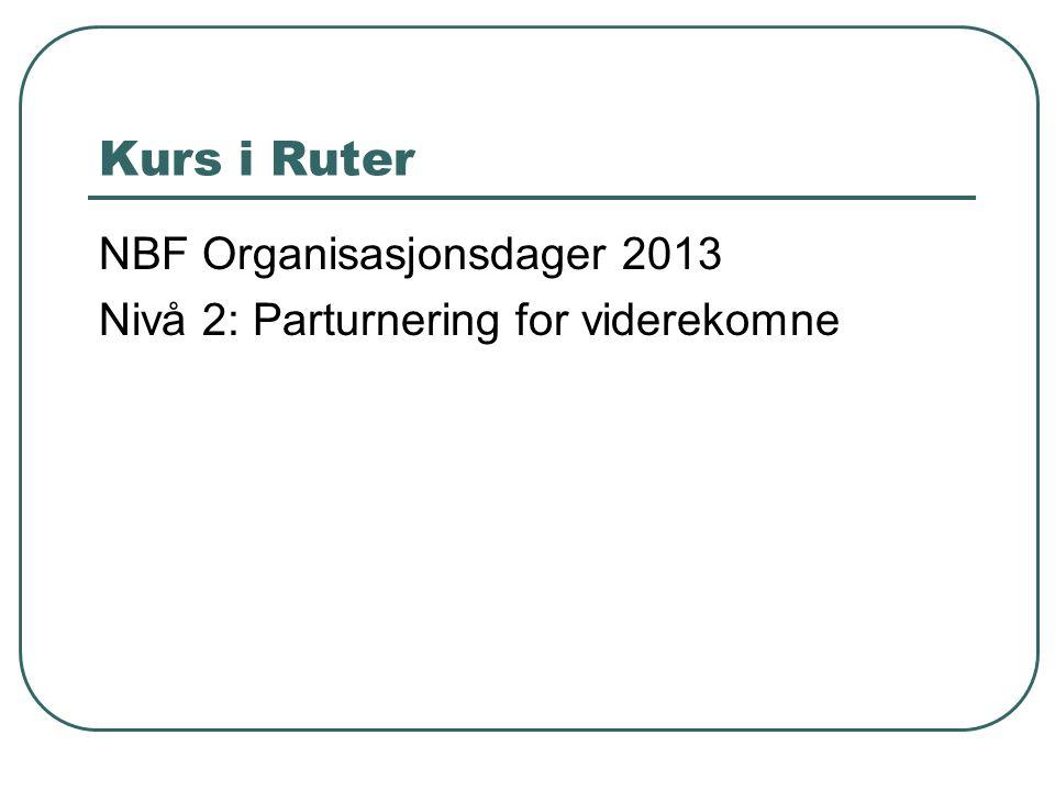 Kurs i Ruter NBF Organisasjonsdager 2013 Nivå 2: Parturnering for viderekomne
