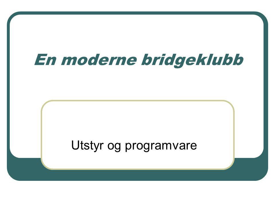 En moderne bridgeklubb Utstyr og programvare