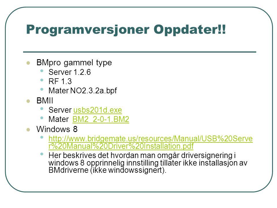 Programversjoner Oppdater!!  BMpro gammel type • Server 1.2.6 • RF 1.3 • Mater NO2.3.2a.bpf  BMII • Server usbs201d.exeusbs201d.exe • Mater BM2_2-0-