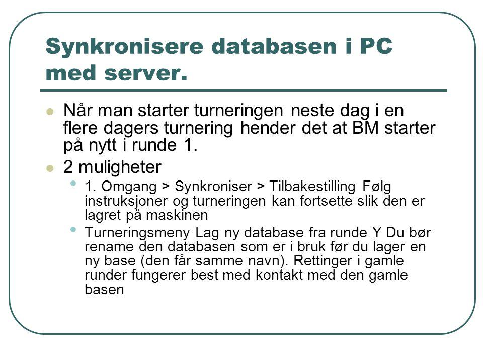 Synkronisere databasen i PC med server.  Når man starter turneringen neste dag i en flere dagers turnering hender det at BM starter på nytt i runde 1