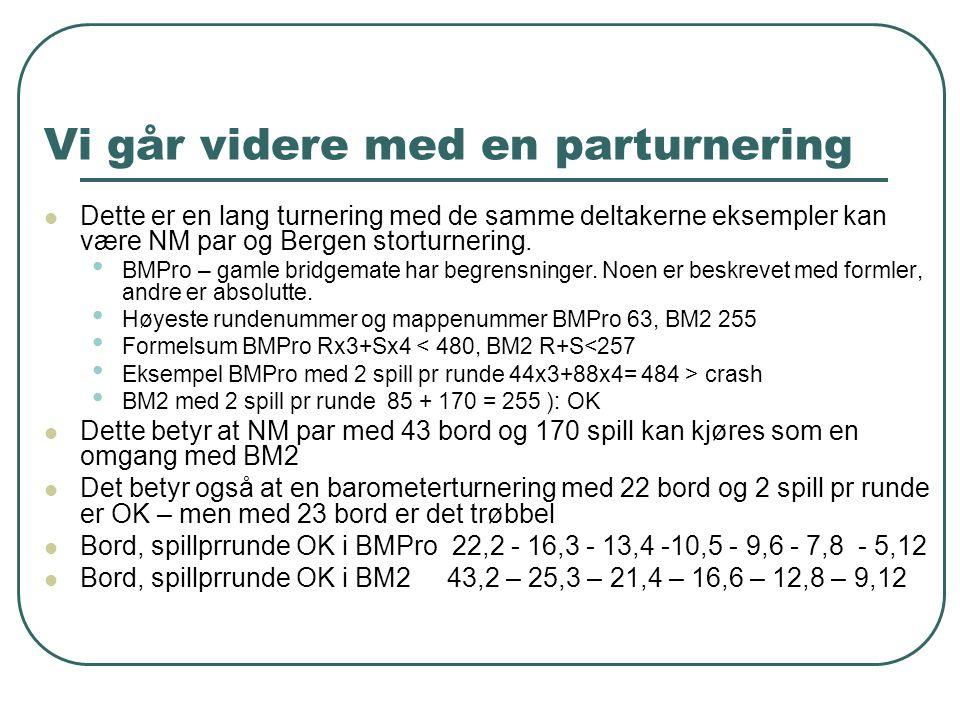 Vi går videre med en parturnering  Dette er en lang turnering med de samme deltakerne eksempler kan være NM par og Bergen storturnering. • BMPro – ga