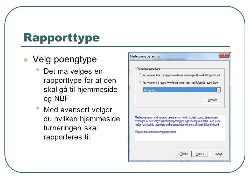 Rapporttype  Velg poengtype • Det må velges en rapporttype for at den skal gå til hjemmeside og NBF • Med avansert velger du hvilken hjemmeside turne