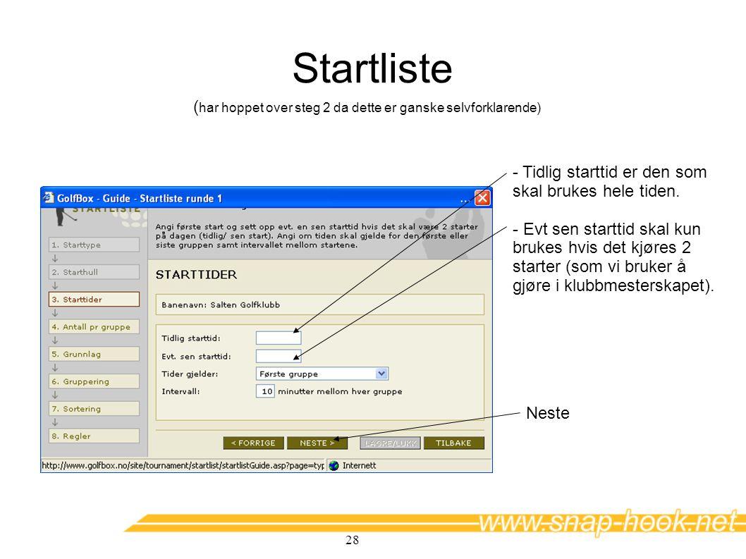 28 Startliste ( har hoppet over steg 2 da dette er ganske selvforklarende) - Tidlig starttid er den som skal brukes hele tiden. - Evt sen starttid sk