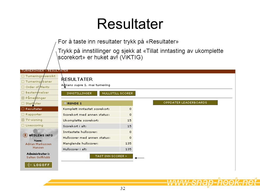 32 Resultater For å taste inn resultater trykk på «Resultater» Trykk på innstillinger og sjekk at «Tillat inntasting av ukomplette scorekort» er huket