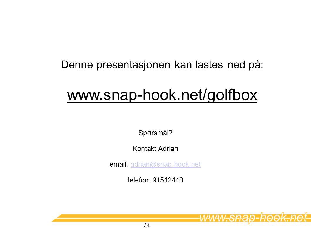 34 Spørsmål? Kontakt Adrian email: adrian@snap-hook.netadrian@snap-hook.net telefon: 91512440 Denne presentasjonen kan lastes ned på: www.snap-hook.ne