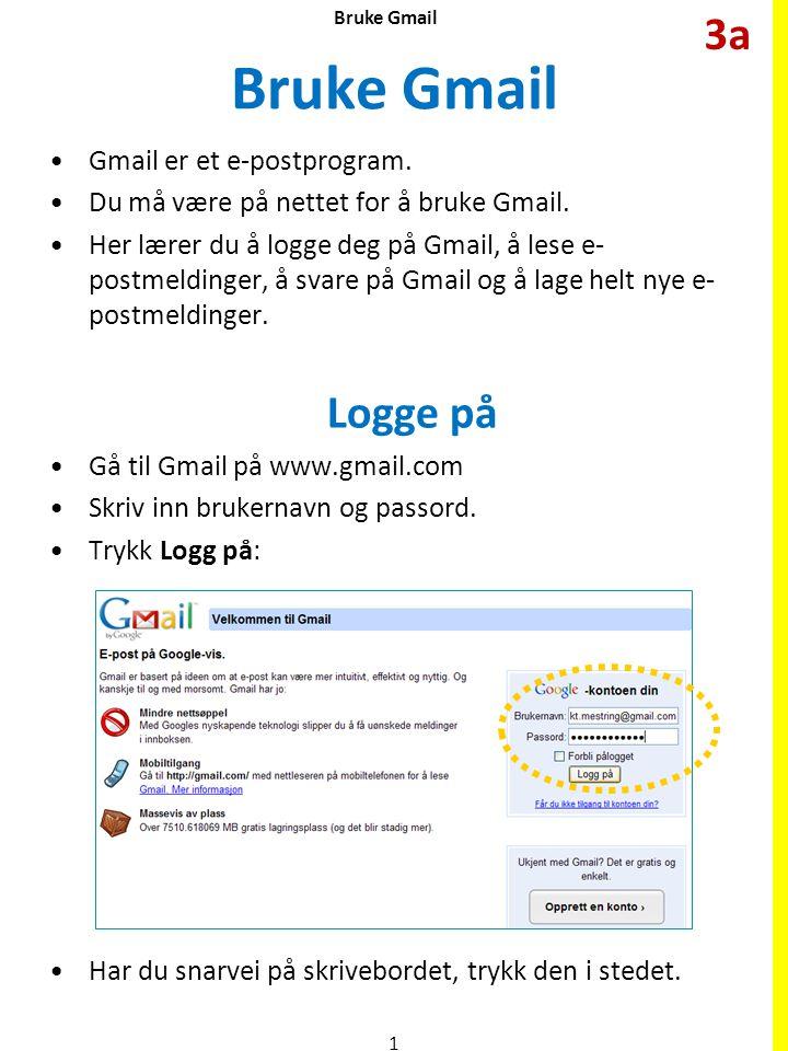 Bruke Gmail •Gmail er et e-postprogram. •Du må være på nettet for å bruke Gmail. •Her lærer du å logge deg på Gmail, å lese e- postmeldinger, å svare