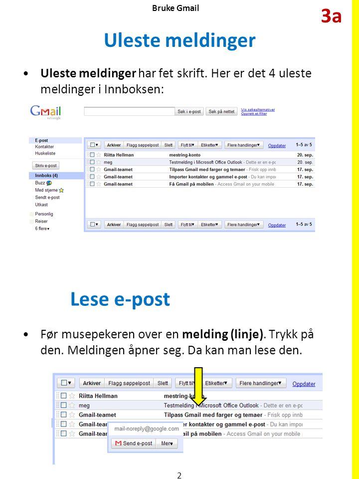 Bruke Gmail Uleste meldinger •Uleste meldinger har fet skrift. Her er det 4 uleste meldinger i Innboksen: Lese e-post •Før musepekeren over en melding