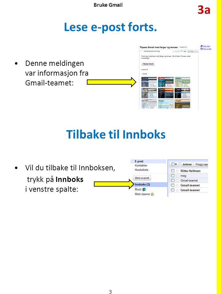 Lese e-post forts. •Denne meldingen var informasjon fra Gmail-teamet: Tilbake til Innboks •Vil du tilbake til Innboksen, trykk på Innboks i venstre sp