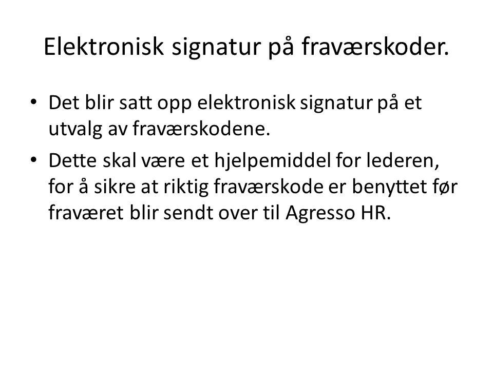 Elektronisk signatur på fraværskoder. • Det blir satt opp elektronisk signatur på et utvalg av fraværskodene. • Dette skal være et hjelpemiddel for le