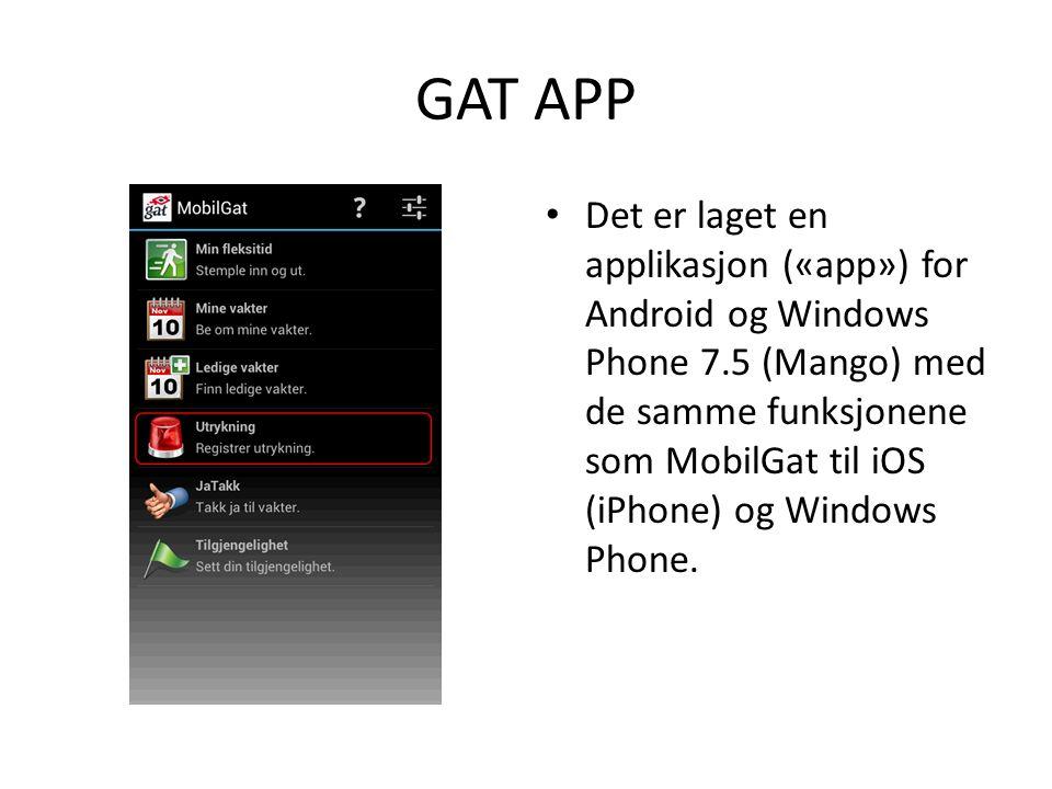 GAT APP • Det er laget en applikasjon («app») for Android og Windows Phone 7.5 (Mango) med de samme funksjonene som MobilGat til iOS (iPhone) og Windo