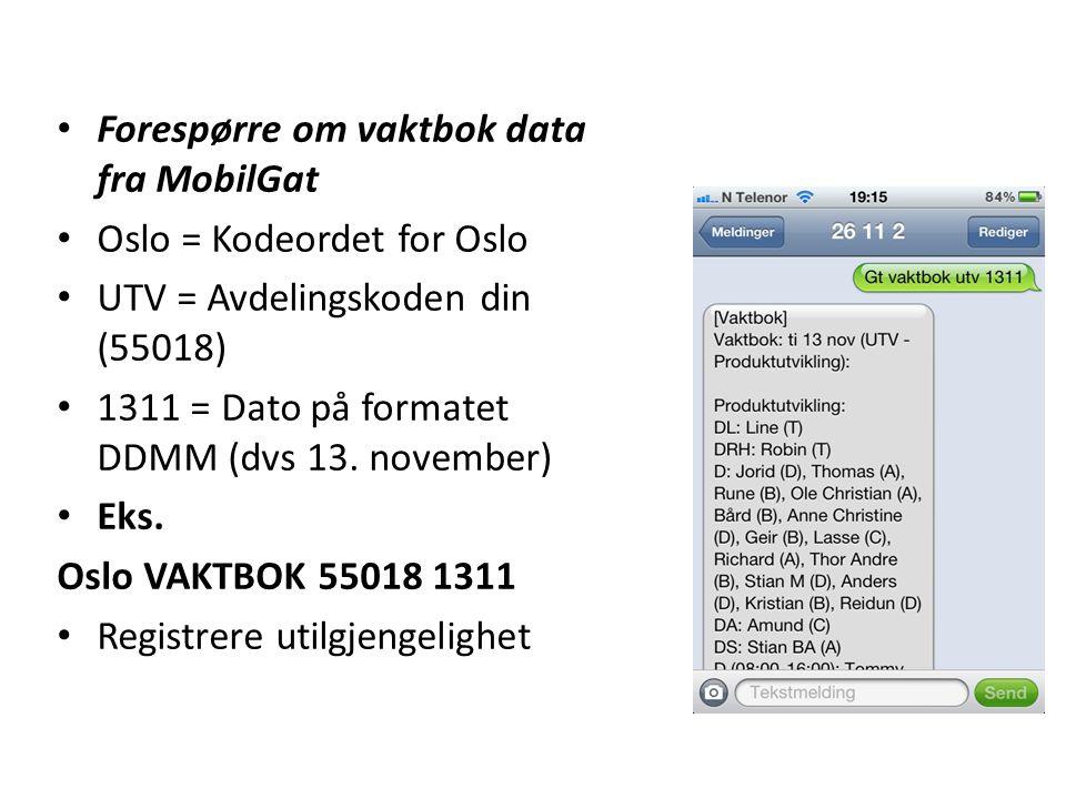 • Forespørre om vaktbok data fra MobilGat • Oslo = Kodeordet for Oslo • UTV = Avdelingskoden din (55018) • 1311 = Dato på formatet DDMM (dvs 13. novem