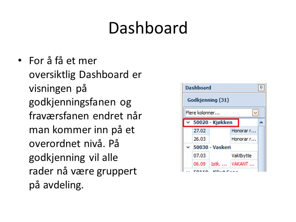 Dashboard • For å få et mer oversiktlig Dashboard er visningen på godkjenningsfanen og fraværsfanen endret når man kommer inn på et overordnet nivå.