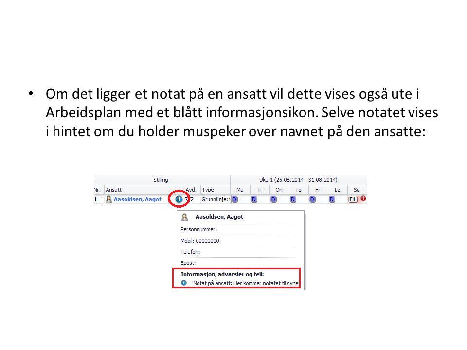 • Om det ligger et notat på en ansatt vil dette vises også ute i Arbeidsplan med et blått informasjonsikon. Selve notatet vises i hintet om du holder
