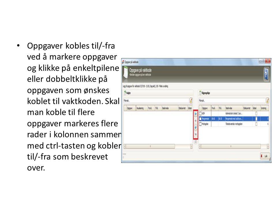• Oppgaver kobles til/-fra ved å markere oppgaver og klikke på enkeltpilene eller dobbeltklikke på oppgaven som ønskes koblet til vaktkoden. Skal man