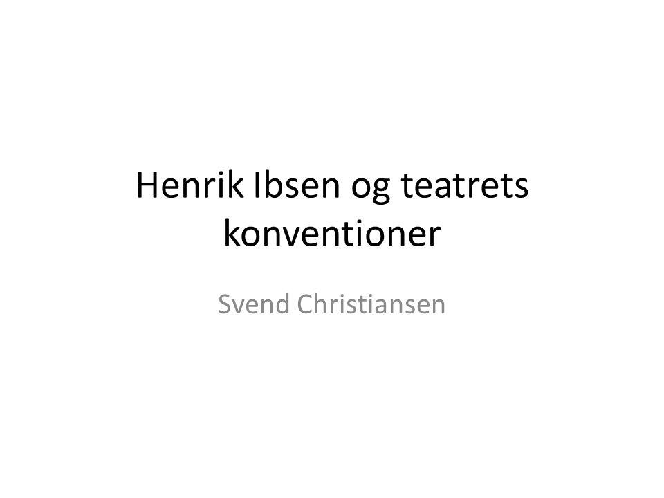 Henrik Ibsen og teatrets konventioner Svend Christiansen