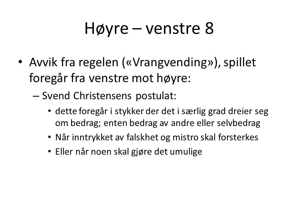 Høyre – venstre 8 • Avvik fra regelen («Vrangvending»), spillet foregår fra venstre mot høyre: – Svend Christensens postulat: • dette foregår i stykke