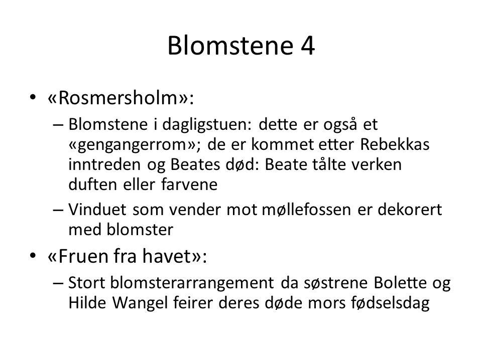 Blomstene 4 • «Rosmersholm»: – Blomstene i dagligstuen: dette er også et «gengangerrom»; de er kommet etter Rebekkas inntreden og Beates død: Beate tå