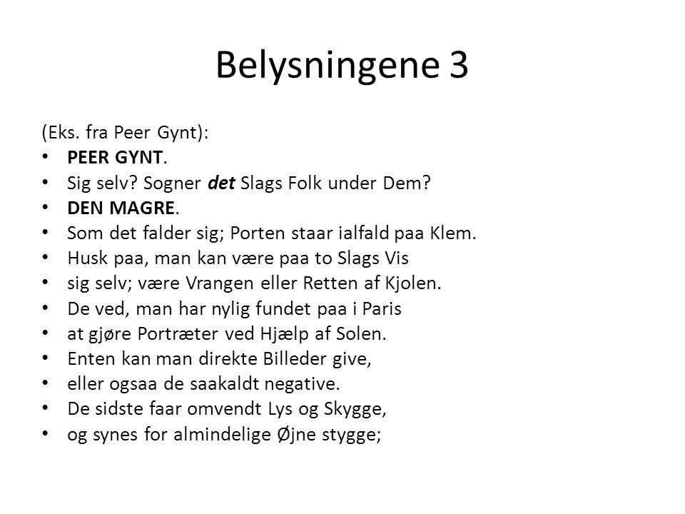 Belysningene 3 (Eks. fra Peer Gynt): • PEER GYNT. • Sig selv? Sogner det Slags Folk under Dem? • DEN MAGRE. • Som det falder sig; Porten staar ialfald