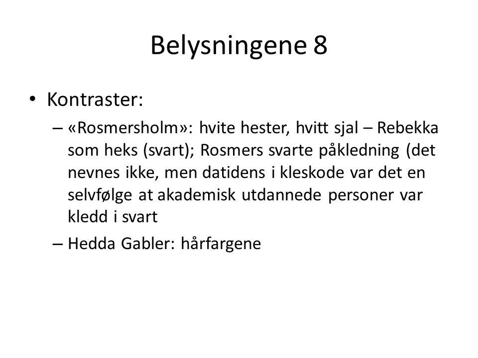 Belysningene 8 • Kontraster: – «Rosmersholm»: hvite hester, hvitt sjal – Rebekka som heks (svart); Rosmers svarte påkledning (det nevnes ikke, men dat