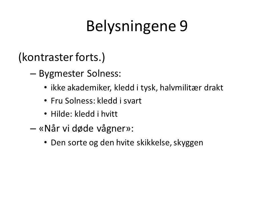 Belysningene 9 (kontraster forts.) – Bygmester Solness: • ikke akademiker, kledd i tysk, halvmilitær drakt • Fru Solness: kledd i svart • Hilde: kledd