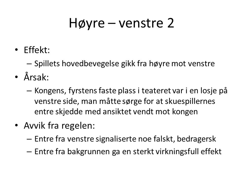 Høyre – venstre 2 • Effekt: – Spillets hovedbevegelse gikk fra høyre mot venstre • Årsak: – Kongens, fyrstens faste plass i teateret var i en losje på