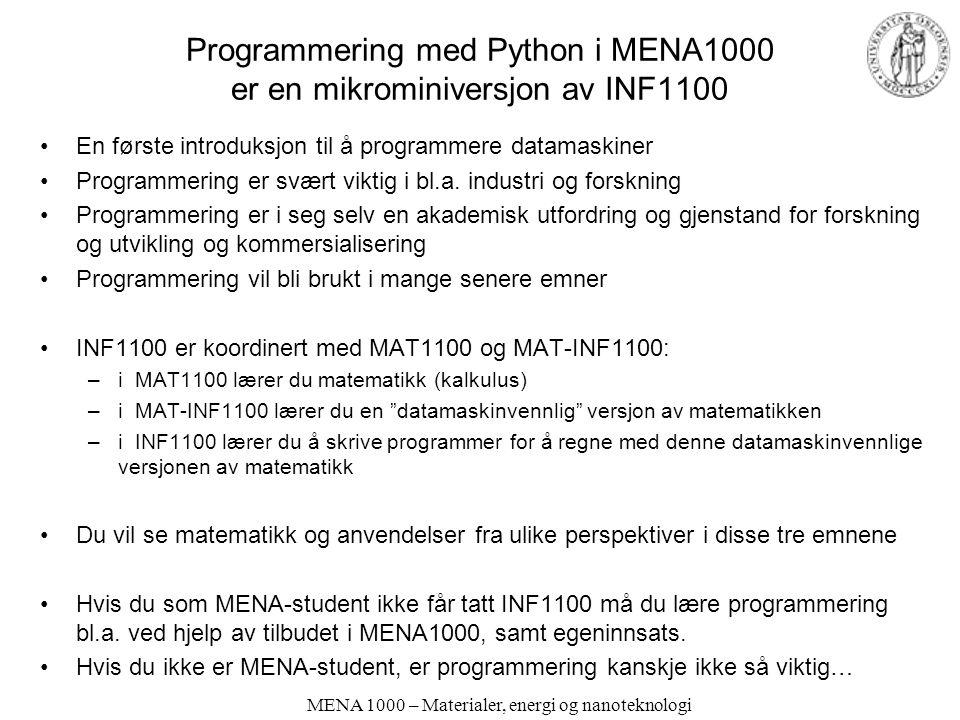 MENA 1000 – Materialer, energi og nanoteknologi Programmering med Python i MENA1000 er en mikrominiversjon av INF1100 •En første introduksjon til å programmere datamaskiner •Programmering er svært viktig i bl.a.