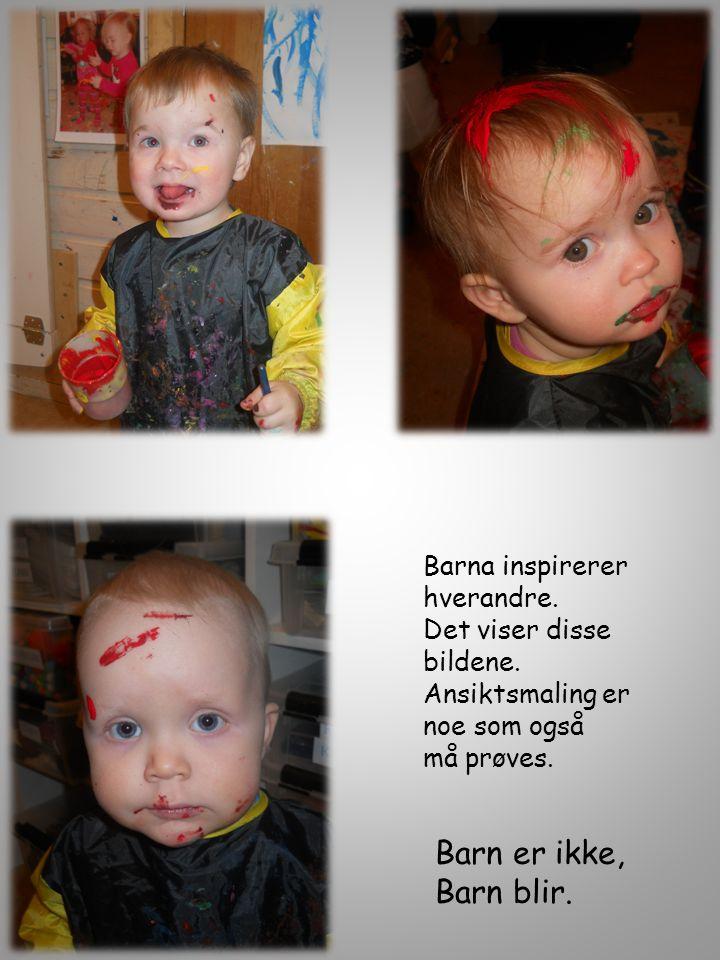Barna inspirerer hverandre. Det viser disse bildene. Ansiktsmaling er noe som også må prøves. Barn er ikke, Barn blir.