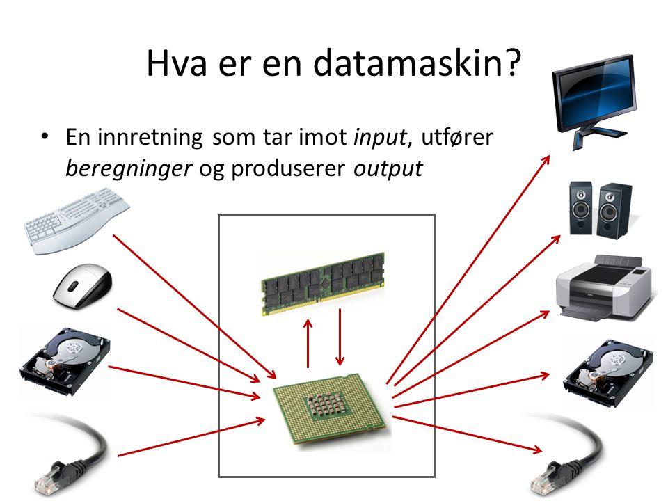 Hva er en datamaskin? • En innretning som tar imot input, utfører beregninger og produserer output