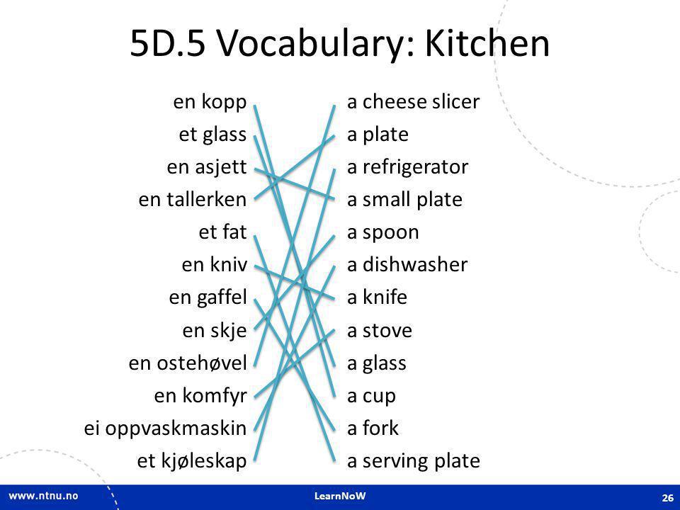 LearnNoW 5D.5 Vocabulary: Kitchen en kopp et glass en asjett en tallerken et fat en kniv en gaffel en skje en ostehøvel en komfyr ei oppvaskmaskin et