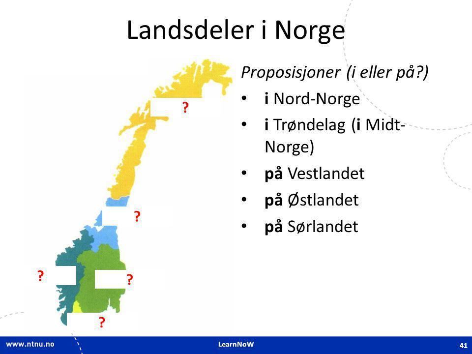 LearnNoW Landsdeler i Norge Proposisjoner (i eller på?) • i Nord-Norge • i Trøndelag (i Midt- Norge) • på Vestlandet • på Østlandet • på Sørlandet 41