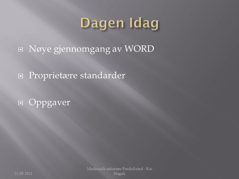  Nøye gjennomgang av WORD  Proprietære standarder  Oppgaver 21.09.2011 Medisinsk sekretær Fredrikstad - Kai Hagali