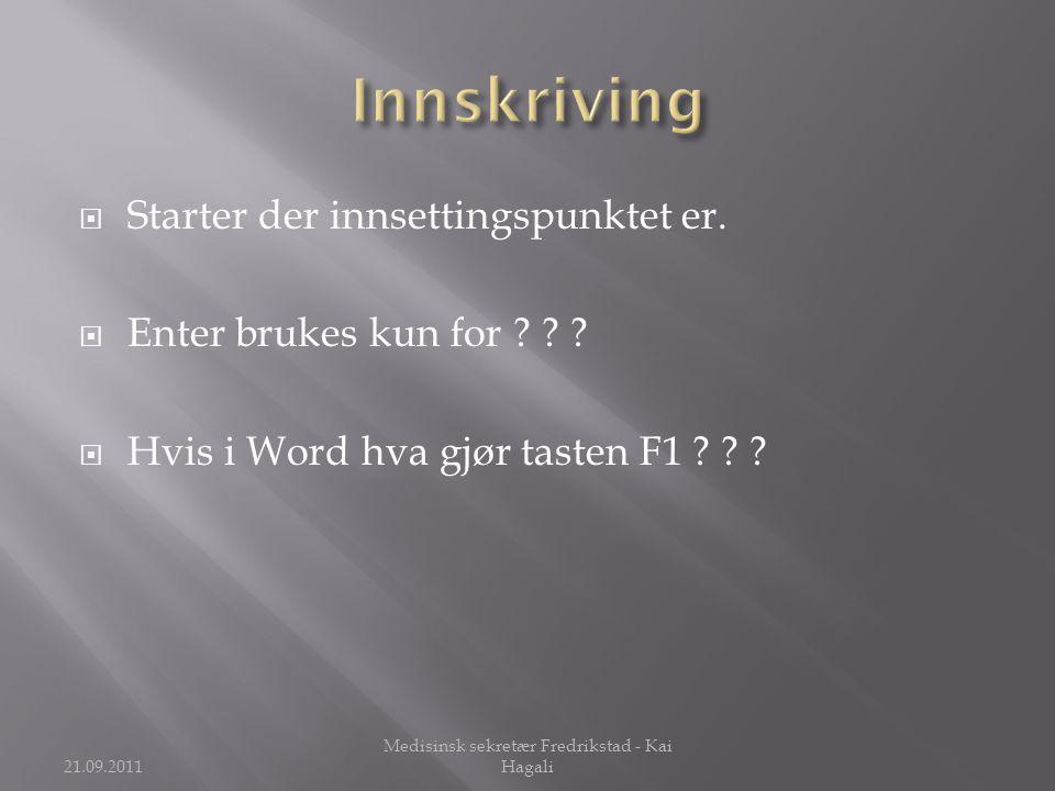  Starter der innsettingspunktet er.  Enter brukes kun for ? ? ?  Hvis i Word hva gjør tasten F1 ? ? ? 21.09.2011 Medisinsk sekretær Fredrikstad - K