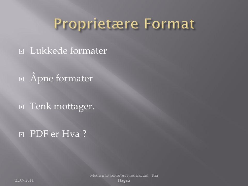  Lukkede formater  Åpne formater  Tenk mottager.  PDF er Hva ? 21.09.2011 Medisinsk sekretær Fredrikstad - Kai Hagali