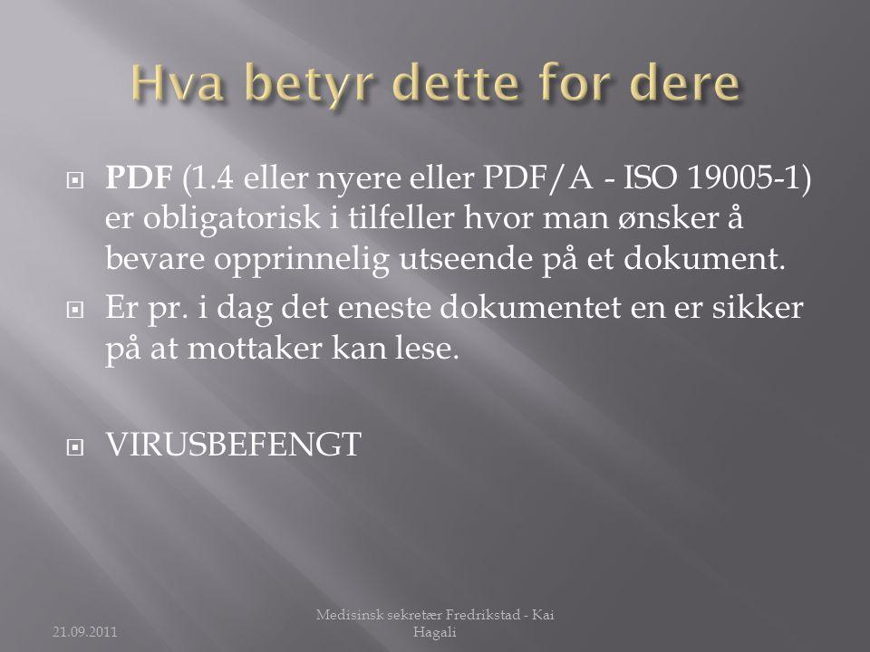  PDF (1.4 eller nyere eller PDF/A - ISO 19005-1) er obligatorisk i tilfeller hvor man ønsker å bevare opprinnelig utseende på et dokument.  Er pr. i