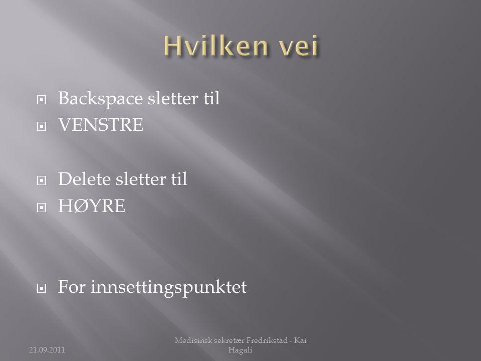  Backspace sletter til  VENSTRE  Delete sletter til  HØYRE  For innsettingspunktet 21.09.2011 Medisinsk sekretær Fredrikstad - Kai Hagali