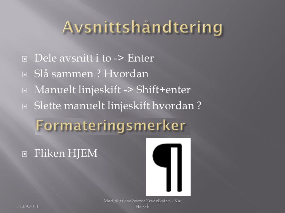  Dele avsnitt i to -> Enter  Slå sammen ? Hvordan  Manuelt linjeskift -> Shift+enter  Slette manuelt linjeskift hvordan ?  Fliken HJEM 21.09.2011