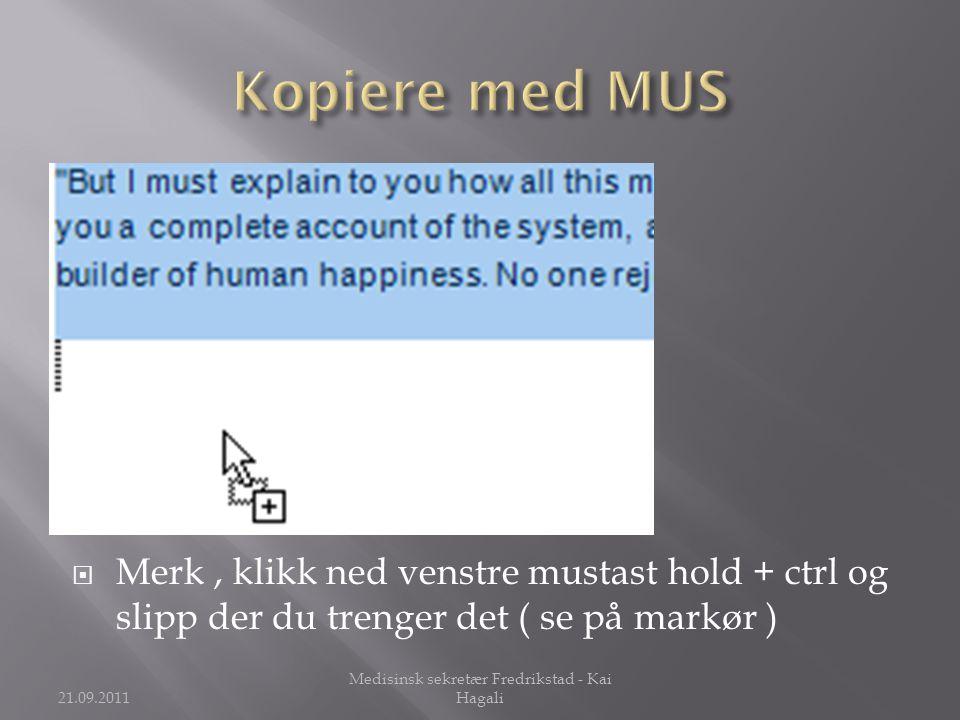  Merk, klikk ned venstre mustast hold + ctrl og slipp der du trenger det ( se på markør ) 21.09.2011 Medisinsk sekretær Fredrikstad - Kai Hagali