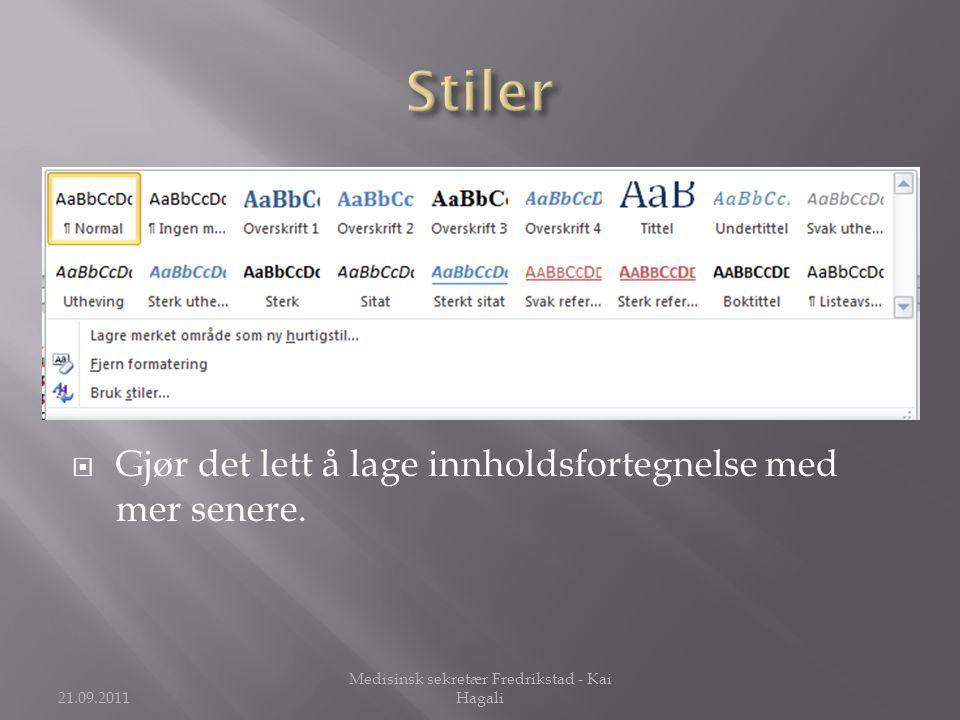  Gjør det lett å lage innholdsfortegnelse med mer senere. 21.09.2011 Medisinsk sekretær Fredrikstad - Kai Hagali