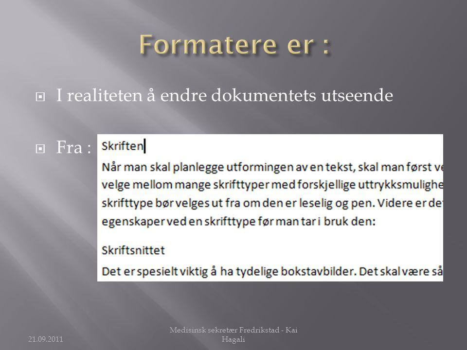  I realiteten å endre dokumentets utseende  Fra : 21.09.2011 Medisinsk sekretær Fredrikstad - Kai Hagali