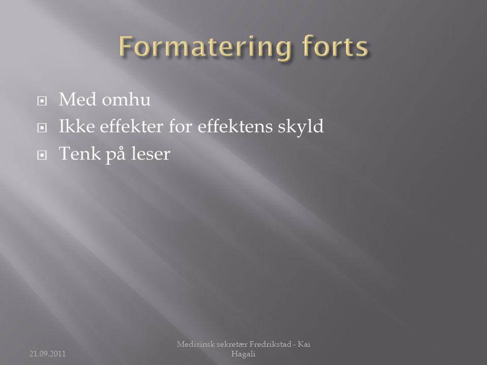  Med omhu  Ikke effekter for effektens skyld  Tenk på leser 21.09.2011 Medisinsk sekretær Fredrikstad - Kai Hagali